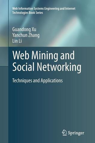 Web Mining and Social Networking: Techniques and Applications  by  Guandong Xu