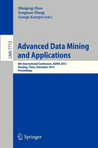 Social Media Retrieval and Mining: Adma 2012 Workshops, Snam 2012 and Smr 2012, Nanjing, China, December 15-18, 2012. Revised Selected Papers  by  Shuigeng Zhou