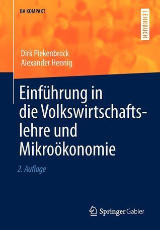 Einfuhrung in Die Volkswirtschaftslehre Und Mikrookonomie  by  Dirk Piekenbrock