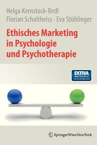 Ethisches Marketing in Psychologie Und Psychotherapie Helga Kernstock-Redl
