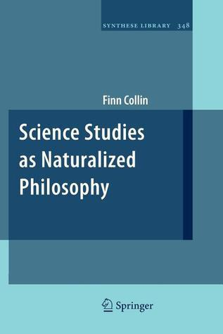Science Studies as Naturalized Philosophy  by  Finn Collin