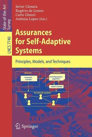 Assurances for Self-Adaptive Systems: Principles, Models, and Techniques Javier C. Mara