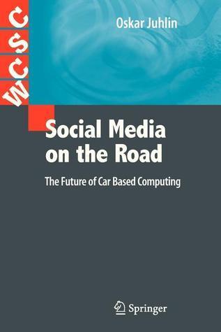 Social Media on the Road: The Future of Car Based Computing Oskar Juhlin