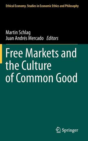 Free Markets and the Culture of Common Good  by  Martin Schlag