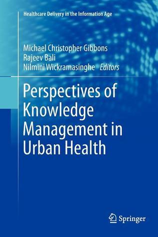 Perspectives of Knowledge Management in Urban Health Michael Christopher Gibbons