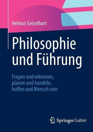 Philosophisches Denken Im Management: Leistungsstarke Unternehmen Durch Gemeinsame Werte  by  Helmut Geiselhart