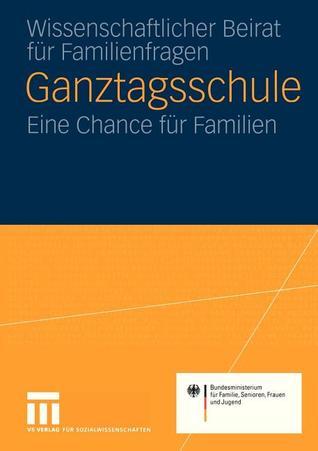 Ganztagsschule: Eine Chance F R Die Familie Gutachten F R Das Bundesministerium F R Familie, Senioren, Frauen Und Jugend  by  Universit Tsbibliothek Trier