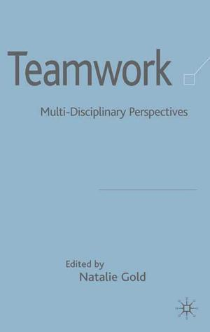 Teamwork: Multi-Disciplinary Perspectives  by  Natalie Gold