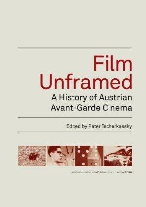 Film Unframed: A History of Austrian Avant-Garde Cinema  by  Peter Tscherkassky