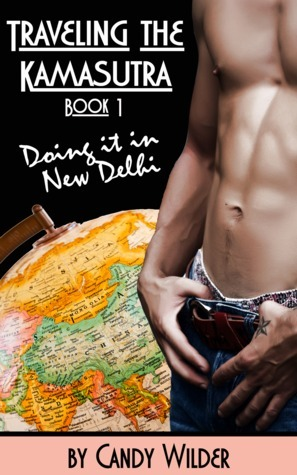 Doing it in New Delhi (Traveling the Kamasutra #1) Candy Wilder