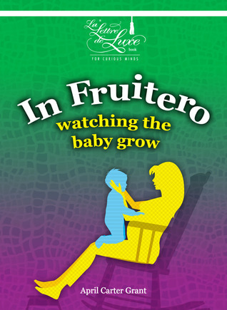 In Fruitero: Watching the Baby Grow  by  April Carter Grant