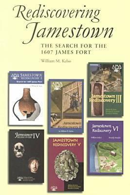 Jamestown Rediscovery: Search for the 1607 James Fort  by  William M. Kelso