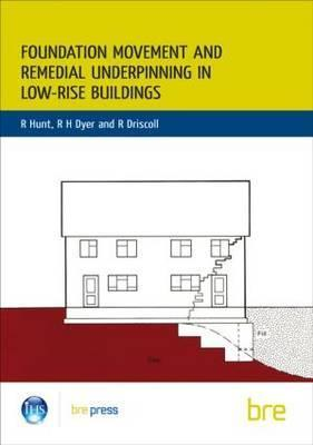 Foundation Movement and Remedial Underpinning in Low-Rise Buildings: (Br 184) R. Hunt