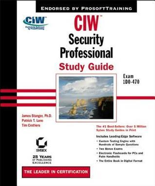 CIW Security Professional Study Guide: Exam 1d0-470  by  James Stanger