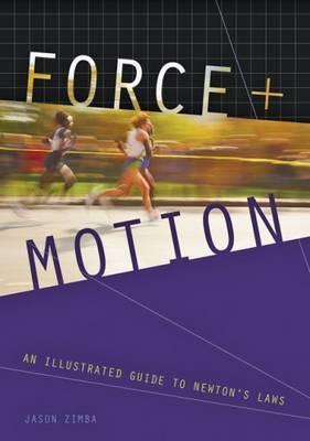 Force and Motion: An Illustrated Guide to Newtons Laws  by  Jason Zimba