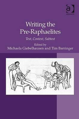 Writing the Pre-Raphaelites: Text, Context, Subtext Michaela Giebelhausen