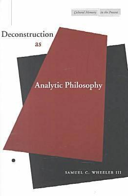 Deconstruction as Analytic Philosophy  by  Samuel Wheeler