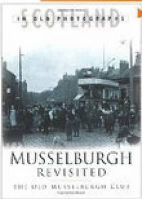 Musselburgh Revisited  by  Old Musselburgh Club