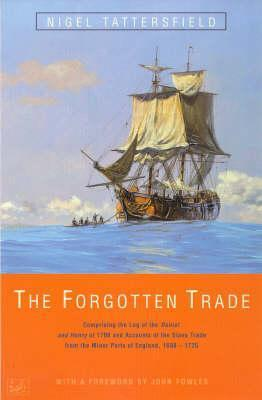 The Forgotten Trade: Comprising the Log of the Daniel and Henry of 1700 and Accounts of the Slave Trade From the Minor Ports of England 1698-1725 Nigel Tattersfield