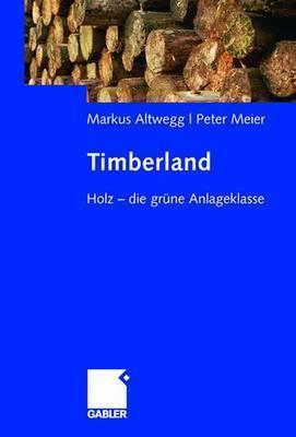 Timberland: Holz - Die Grune Anlageklasse  by  Markus Altwegg