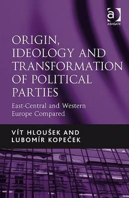 Origin, Ideology, and Transformation of Political Parties: East-Central and Western Europe Compared  by  V?t Hlousek