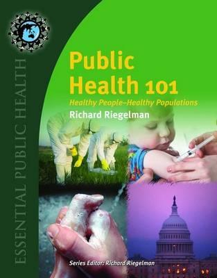 Public Health 101: Healthy People-Healthy Populations  by  Richard Riegelman