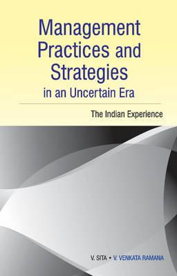 Management Practices and Strategies in an Uncertain Era: The Indian Experience  by  Sita