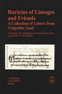 Ruricius of Limoges and Friends: A Collection of Letters from Visigothic Gaul  by  Ralph W. Mathisen