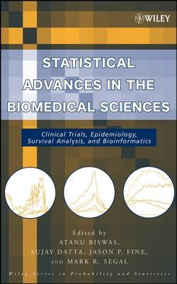 Statistical Advances in the Biomedical Sciences: Clinical Trials, Epidemiology, Survival Analysis, and Bioinformatics  by  Atanu Biswas