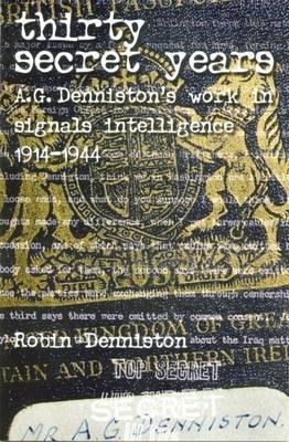 Thirty Secret Years: A. G. Dennistons Work in Signals Intelligence 1914-1944 Robin Denniston