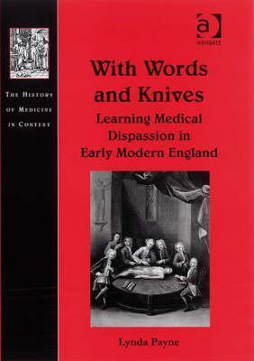 With Words and Knives: Learning Medical Dispassion in Early Modern England  by  Lynda Payne
