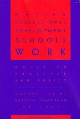Making Professional Development Schools Work: Politics, Practice, and Policy  by  Roberta Trachtman