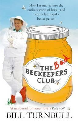 The Bad Beekeepers Club: How I Stumbled Into the Curious World of Bees - And Became (Perhaps) a Better Person  by  Bill Turnbull