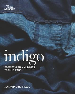 Indigo: From Mummies to Blue Jeans Jenny Balfour-Paul
