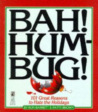 Bah Hum Bug: 101 Reasons to Hate the Holidays: Bah Hum Bug: 101 Reasons to Hate the Holidays  by  Ron Barrett