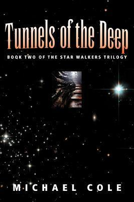 Tunnels of the Deep: Book 2 of the Star Walkers Trilogy Michael Cole