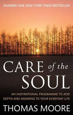 Care of the Soul: How to Add Depth and Meaning to Your Everyday Life  by  Thomas  Moore