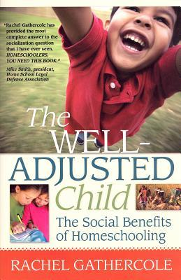 The Well-Adjusted Child: The Social Benefits of Homeschooling  by  Rachel Gathercole