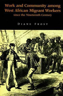 Work and Community Among West African Migrant Workers since the Nineteenth Century  by  Diane Frost