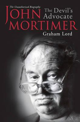 John Mortimer: The Devils Advocate: The Unauthorised Biography  by  Graham Lord