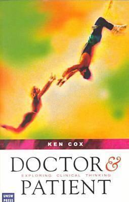 Doctor and Patient: Exploring Clinical Thinking  by  K Cox