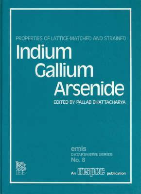 Properties of Lattice-Matched and Strained Indium Gallium Arsenide  by  Pallab Bhattacharya
