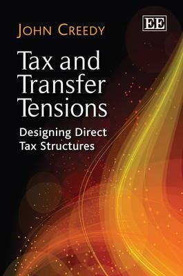 Tax and Transfer Tensions: Designing Direct Tax Structures  by  John Creedy