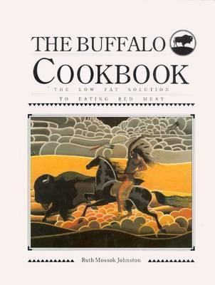 The Buffalo Cookbook: The Low-Fat, Solution to Eating Red Meat  by  Ruth Mossok Johnston