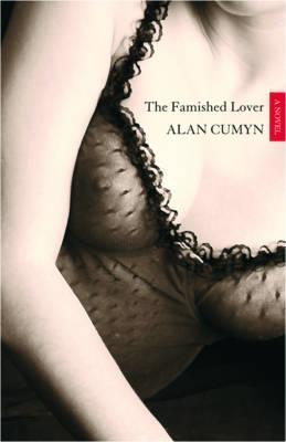 The Famished Lover  by  Alan Cumyn