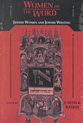 Women Of The Word: Jewish Women And Jewish Writing  by  Judith R. Baskin