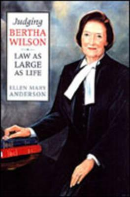 Judging Bertha Wilson: Law as Large as Life  by  Osgoode Society for Canadian Legal Histo