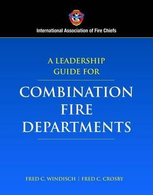 Fire Chiefs Guide to Leading Successful Combination Fire Departments  by  Fred C. Windisch