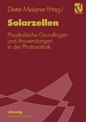 Solarzellen: Physikalische Grundlagen Und Anwendungen in Der Photovoltaik Dieter Meissner