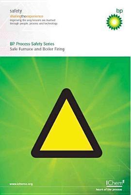 Safe Furnace and Boiler Firing (Bp Process Safety Series) - IChemE (Bp Process Safety Series)  by  Bp Safety Group